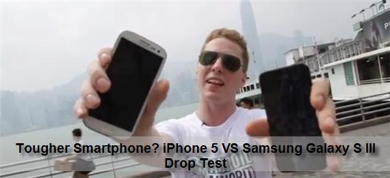 Tougher Smartphone - iPhone 5 VS Samsung Galaxy S III Drop Test