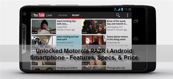 Unlocked Motorola RAZR i Android Smartphone - Features, Specs, & Price